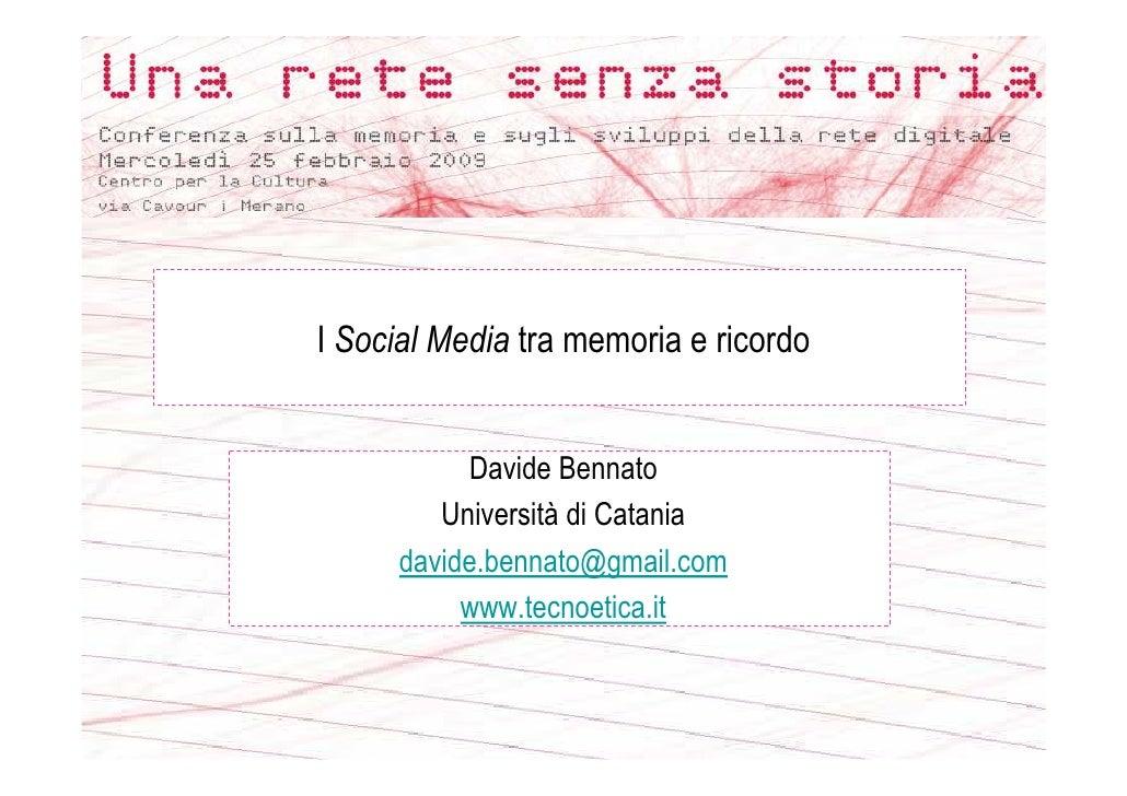 I Social Media tra memoria e ricordo              Davide Bennato          Università di Catania       davide.bennato@gmail...