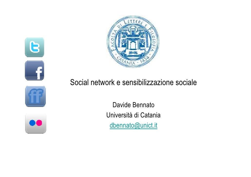 Social network e sensibilizzazione sociale                Davide Bennato             Università di Catania              db...