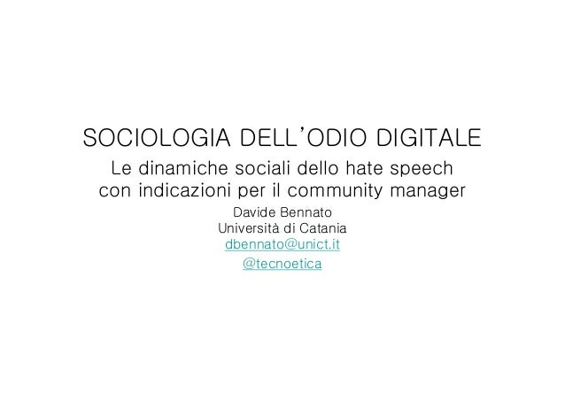 SOCIOLOGIA DELL'ODIO DIGITALE Le dinamiche sociali dello hate speech con indicazioni per il community manager Davide Benna...