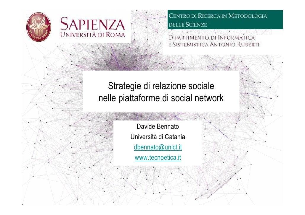 Strategie di relazione sociale nelle piattaforme di social network            Davide Bennato         Università di Catania...
