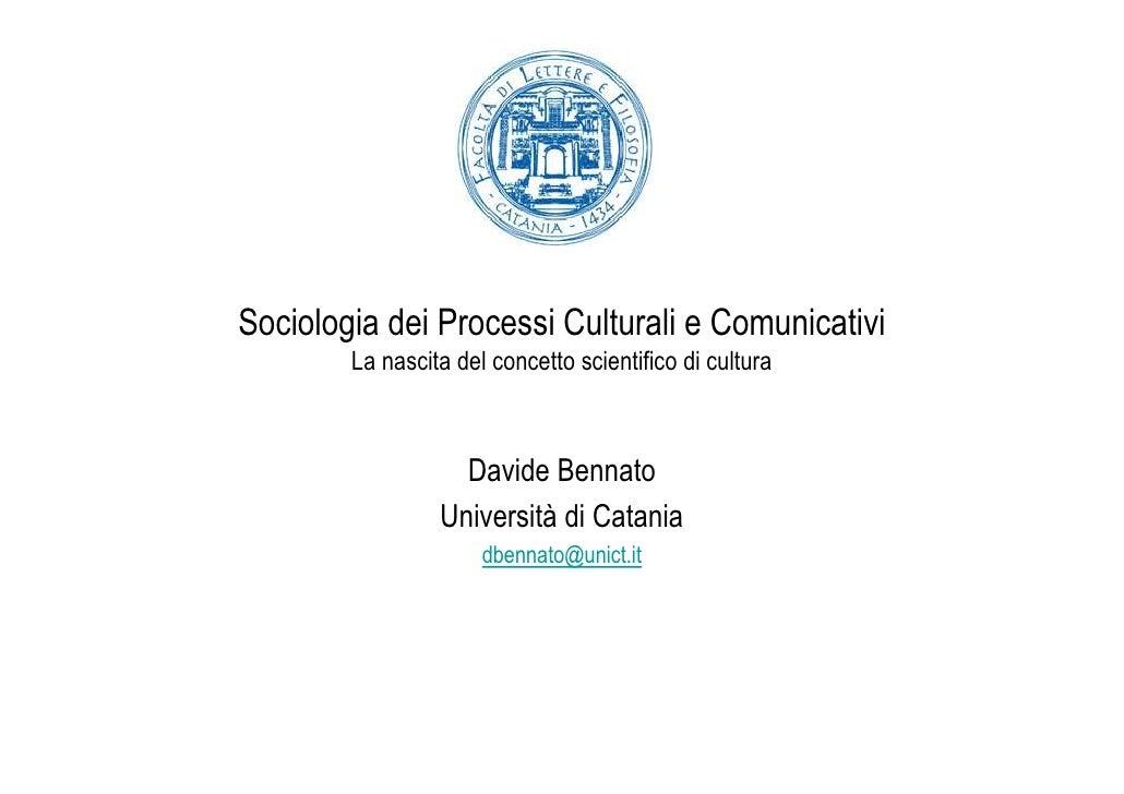 Sociologia dei Processi Culturali e Comunicativi        La nascita del concetto scientifico di cultura                   D...