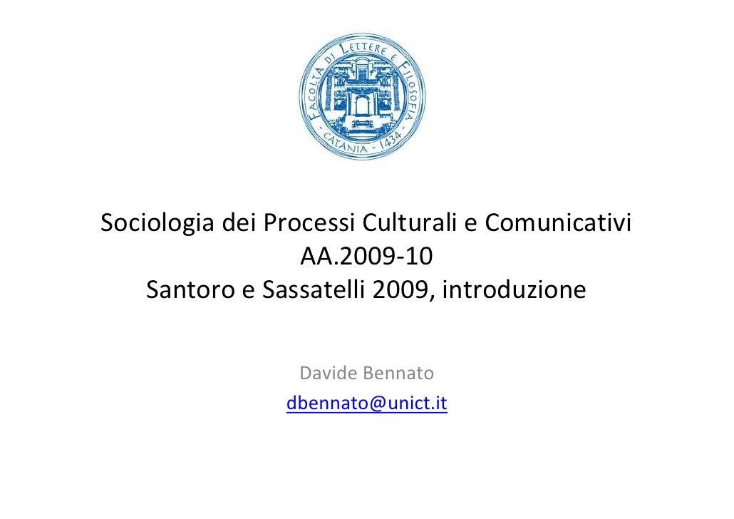 Sociologia dei Processi Culturali e Comunicativi                   AA.2009-10     Santoro e Sassatelli 2009, introduzione ...