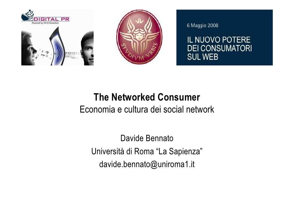 """The Networked Consumer Economia e cultura dei social network              Davide Bennato    Università di Roma """"La Sapienz..."""