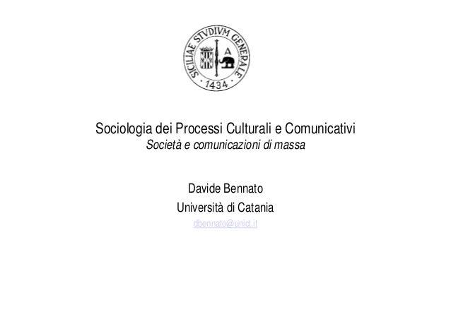 Sociologia dei Processi Culturali e Comunicativi         Società e comunicazioni di massa                 Davide Bennato  ...