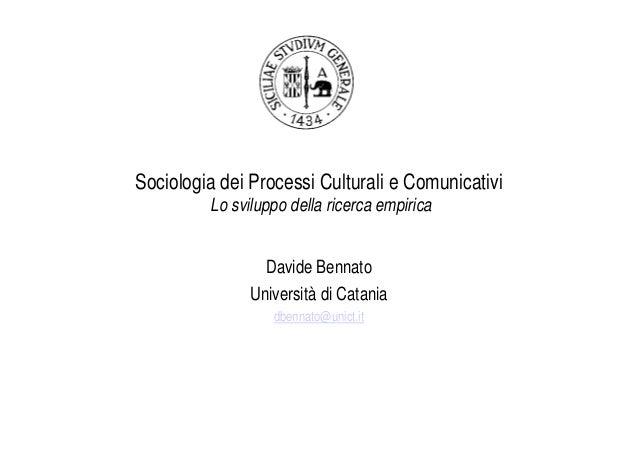 Sociologia dei Processi Culturali e Comunicativi         Lo sviluppo della ricerca empirica                 Davide Bennato...