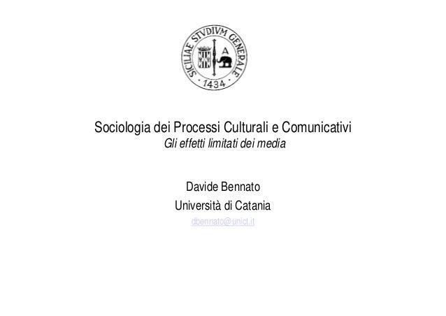 Sociologia dei Processi Culturali e Comunicativi            Gli effetti limitati dei media                 Davide Bennato ...