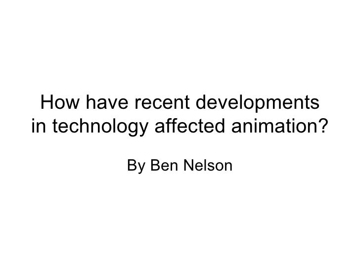 How have recent developments in technology affected animation? By Ben Nelson