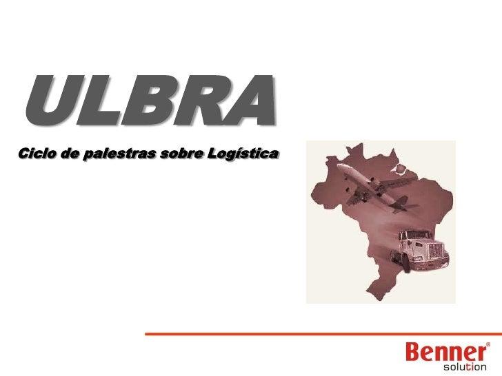 ULBRA<br />Ciclo de palestras sobre Logística<br />
