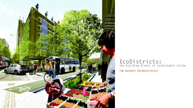 EcoDistricts:  the building blocks of sustainable cities rob bennett {EcoDistricts}