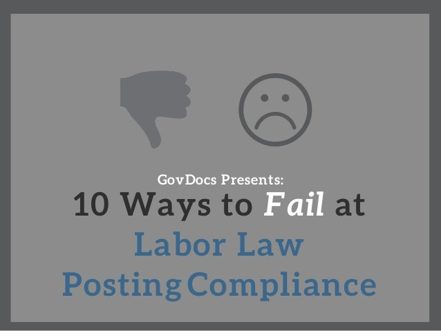 10 Ways to Fail at Labor Law Posting�Compliance GovDocs Presents: