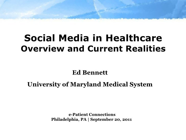 Social Media in Healthcare Overview and Current Realities Ed Bennett University of Maryland Medical System e-Patient Conne...