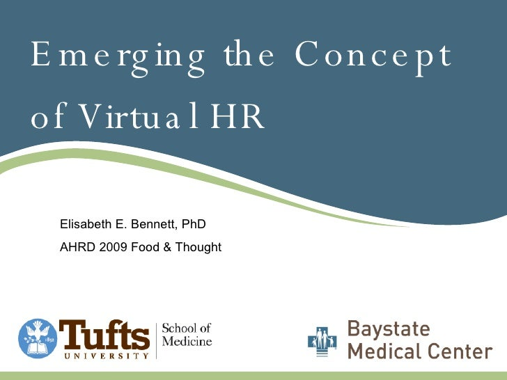 Emerging the Concept of Virtual HR Elisabeth E. Bennett, PhD AHRD 2009 Food & Thought