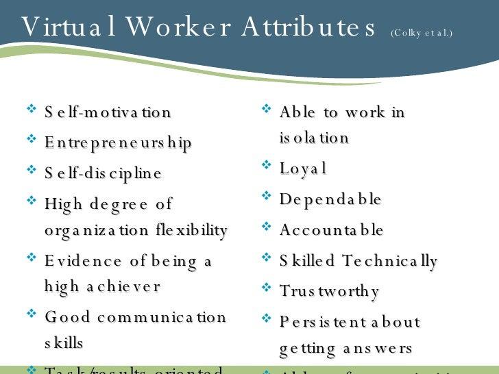 Virtual Worker Attributes  (Colky et al.) <ul><li>Self-motivation </li></ul><ul><li>Entrepreneurship </li></ul><ul><li>Sel...