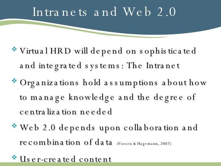Intranets and Web 2.0 <ul><li>Virtual HRD will depend on sophisticated and integrated systems: The Intranet </li></ul><ul>...