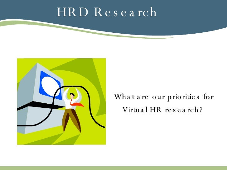 HRD Research <ul><li>What are our priorities for Virtual HR research? </li></ul>