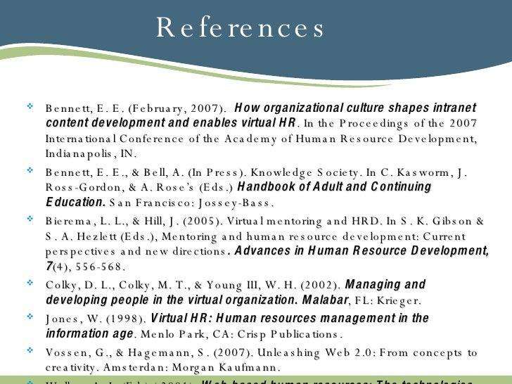 References <ul><li>Bennett, E. E. (February, 2007).  How organizational culture shapes intranet content development and en...