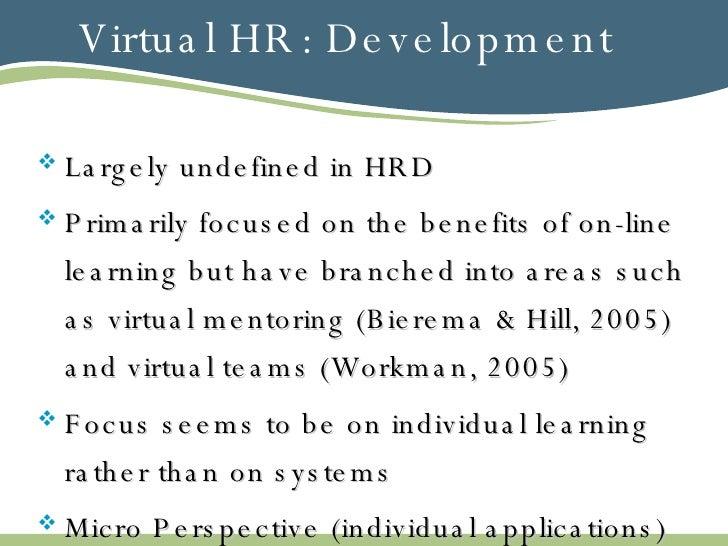 Virtual HR: Development <ul><li>Largely undefined in HRD </li></ul><ul><li>Primarily focused on the benefits of on-line le...