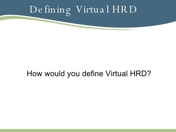 Defining Virtual HRD How would you define Virtual HRD?