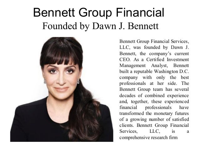 Bennett Group Financial Founded by Dawn J. Bennett Bennett Group Financial Services, LLC, was founded by Dawn J. Bennett, ...