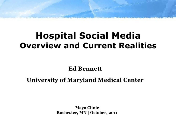 Hospital Social MediaOverview and Current Realities<br />Ed Bennett<br />University of Maryland Medical Center<br />Mayo C...