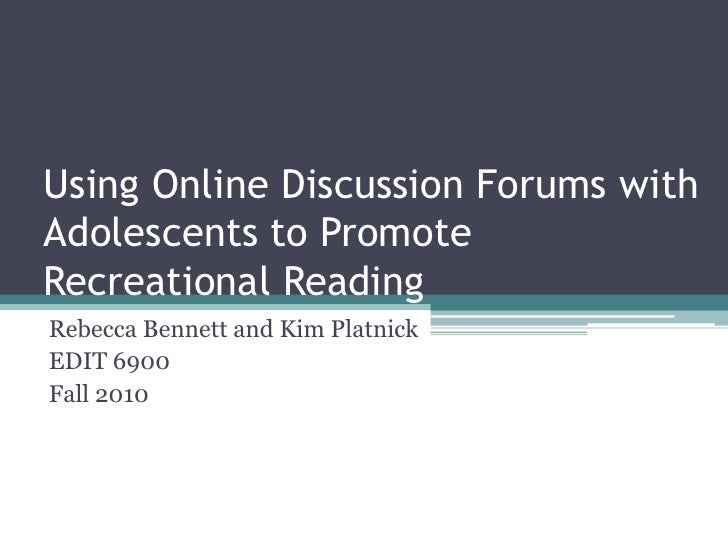Using Online Discussion Forums with Adolescents to Promote Recreational Reading <br />Rebecca Bennett and Kim Platnick<br ...