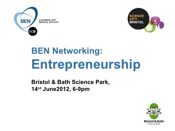 BEN Networking:EntrepreneurshipBristol & Bath Science Park,14rd June2012, 6-9pm
