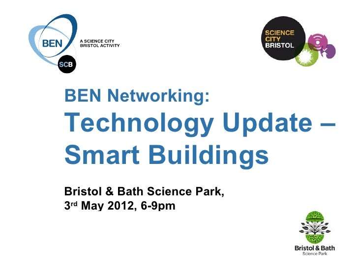 BEN Networking:Technology Update –Smart BuildingsBristol & Bath Science Park,3rd May 2012, 6-9pmin collaboration with: