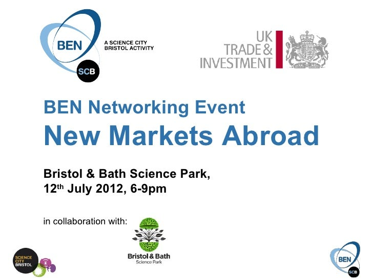 BEN Networking EventNew Markets AbroadBristol & Bath Science Park,12th July 2012, 6-9pmin collaboration with: