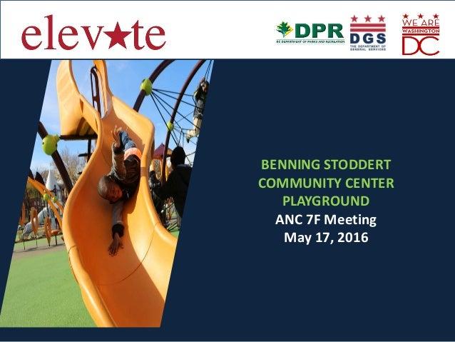 BENNING STODDERT COMMUNITY CENTER PLAYGROUND ANC 7F Meeting May 17, 2016
