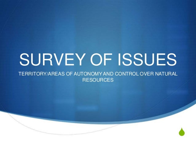 S SURVEY OF ISSUES TERRITORY/AREAS OF AUTONOMY AND CONTROL OVER NATURAL RESOURCES
