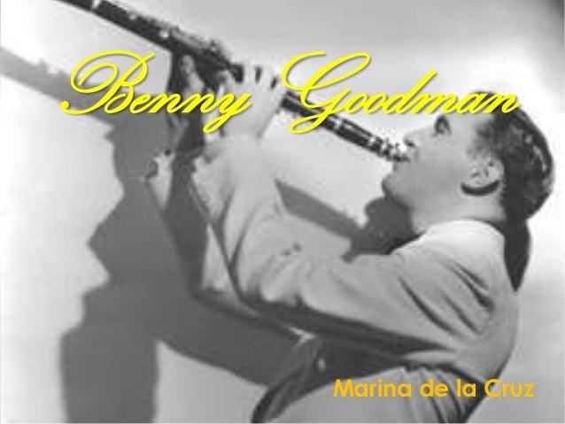 Benny Goodman       Marina de la Cruz