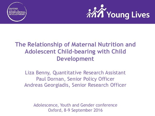 The Relationship of Maternal Nutrition and Adolescent Child-bearing with Child Development Liza Benny, Quantitative Resear...