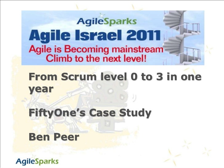 From Scrum level 0 to 3 in one year<br />FiftyOne's Case Study<br />Ben Peer<br />Taking Agile to the Next Level<br />