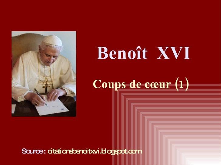 Benoît  XVI Coups de cœur (1) Source :   citationsbenoitxvi.blogspot.com