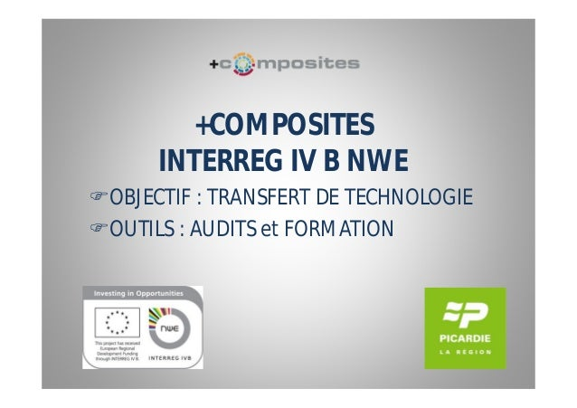 +COMPOSITES      INTERREG IV B NWEOBJECTIF : TRANSFERT DE TECHNOLOGIEOUTILS : AUDITS et FORMATION