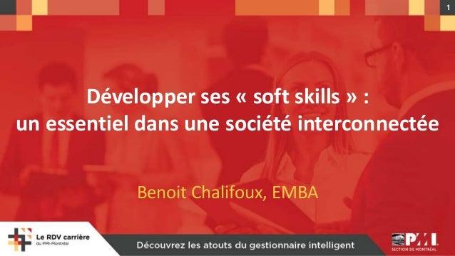 1 Développer ses « soft skills » : un essentiel dans une société interconnectée Benoit Chalifoux, EMBA