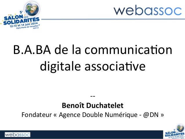 B.A.BA  de  la  communica/on   digitale  associa/ve      -‐-‐   Benoît  Duchatelet   Fondateur  «...