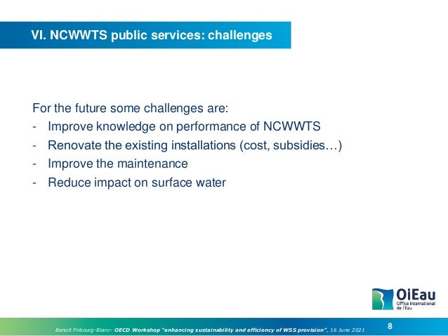 """8 Benoît Fribourg-Blanc– OECD Workshop """"enhancing sustainability and efficiency of WSS provision"""", 16 June 2021 VI. NCWWTS..."""