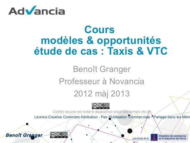Cours modèles & opportunités étude de cas : Taxis & VTC Benoît Granger Professeur à Novancia 2012 màj 2013  Ce(tte) œuvre ...