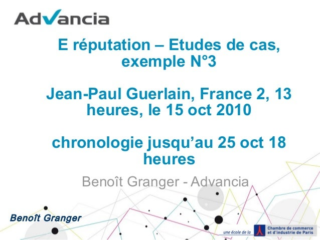 Benoît Granger E réputation – Etudes de cas, exemple N°3 Jean-Paul Guerlain, France 2, 13 heures, le 15 oct 2010 chronolog...
