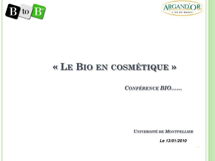 « LE BIO EN COSMÉTIQUE »               CONFÉRENCE BIO……                    UNIVERSITÉ DE MONTPELLIER                      ...