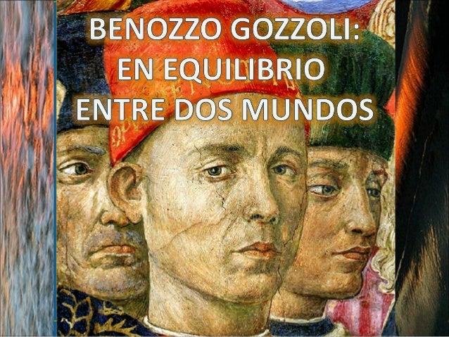 Benozzo di Lese, más conocido como Benozzo Gozzoli –apodo dado por Vasari- nació en 1420 en Florencia, hijo de una familia...