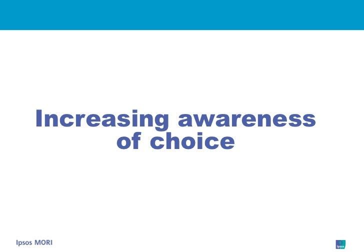 Increasing awareness       of choice