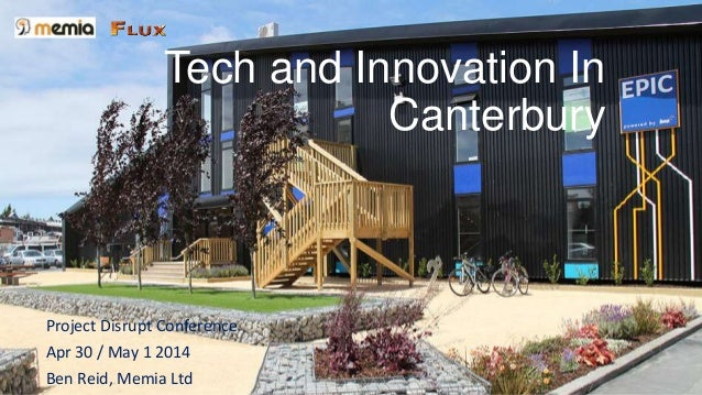 Tech and Innovation In Canterbury Project Disrupt Conference Apr 30 / May 1 2014 Ben Reid, Memia Ltd