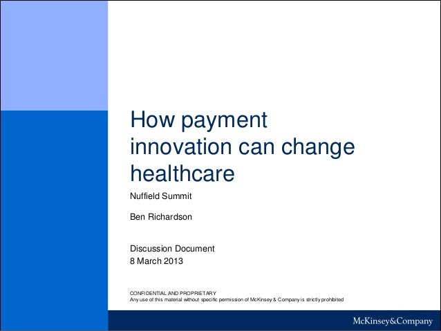 How paymentinnovation can changehealthcareNuffield SummitBen RichardsonDiscussion Document8 March 2013CONFIDENTIAL AND PRO...