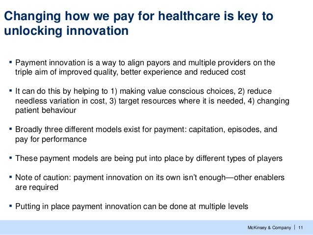 Changing how we pay for healthcare is key tounlocking innovation▪   Payment innovation is a way to align payors and multip...