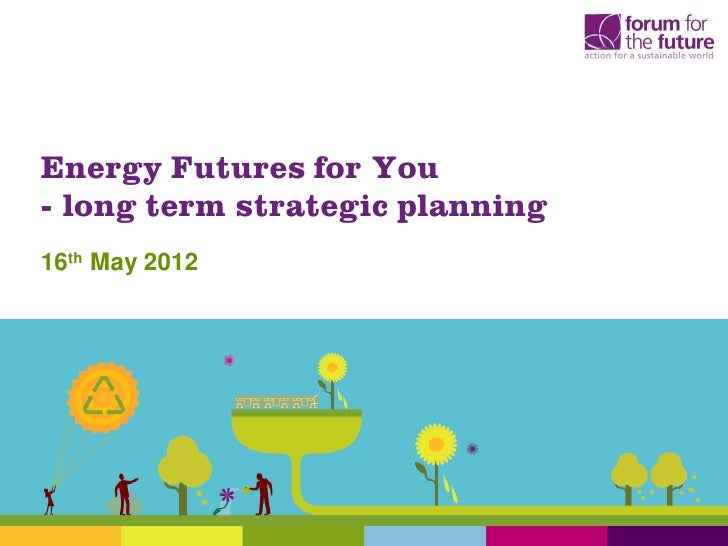 Energy Futures for You- long term strategic planning16th May 2012