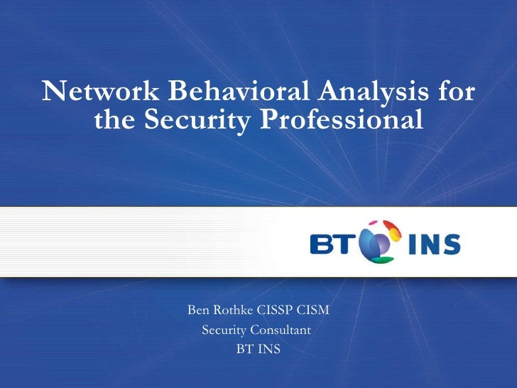 Network Behavioral Analysis for the Security Professional Ben Rothke CISSP CISM Security Consultant  BT INS
