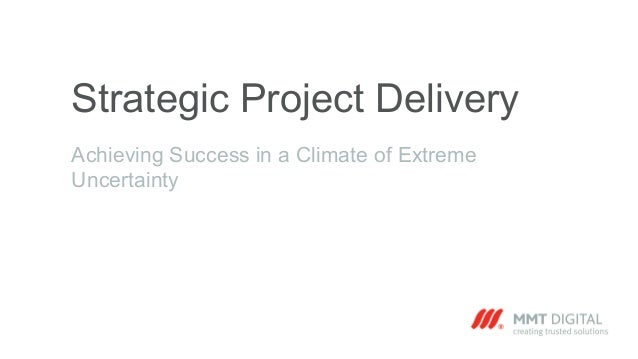Strategic Project Delivery Achieving Success in a Climate of Extreme Uncertainty