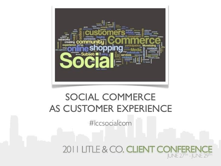 SOCIAL COMMERCEAS CUSTOMER EXPERIENCE       #lccsocialcom